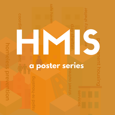 HMIS: Homeless Management Information System; a poster series on HMIS for The U.S. Department of Housing and Urban Development Created During time at The Partnership Center, Ltd.